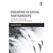 Engaging in Social Partnerships: Democratic Practices for Campus-Community Partnerships by Keith; Novella Zett, 9780415996372