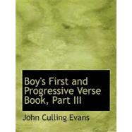 Boy's First and Progressive Verse Book, Part III by Evans, John Culling, 9780554666372