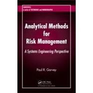 Analytical Methods for Risk Management: A Systems Engineering Perspective by Garvey; Paul R., 9781584886372
