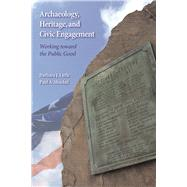 Archaeology, Heritage, and Civic Engagement: Working toward the Public Good by Little,Barbara J, 9781598746372