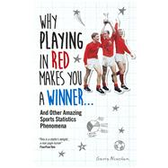 Why Playing in Red Makes You a Winner: And Other Amazing Sports Statistics Phenomena by Newsham, Gavin, 9781780976372