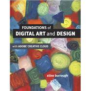 Foundations of Digital Art and Design with the Adobe Creative Cloud by burrough, xtine, 9780321906373