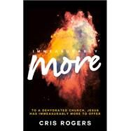 Immeasurably More by Rogers, Cris, 9780857216373