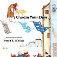 Choose Your Days by Wallace, Paula S., 9781941026373
