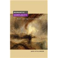 Romantic Complexity : Keats, Coleridge, and Wordsworth by STILLINGER JACK, 9780252076374