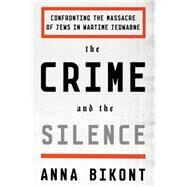 The Crime and the Silence Confronting the Massacre of Jews in Wartime Jedwabne by Bikont, Anna; Valles, Alissa, 9780374536374