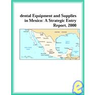 Dental Equipment and Supplies in Mexico: A Strategic Entry Report, 2000 by The Healthcare Research Group, 9780741826374