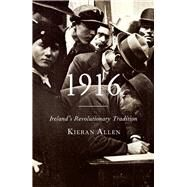 1916, Ireland's Revolutionary Tradition by Allen, Kieran, 9780745336374