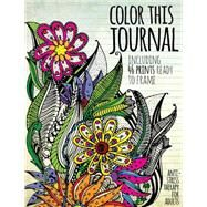 Color This Journal Anti-Stress Therapy for Adults by Unknown, 9781942556374