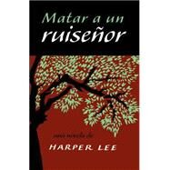 Matar a un ruise�or / To Kill a Mockingbird by Lee, Harper, 9780718076375
