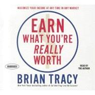 Earn What You're Really Worth by Tracy, Brian; Author, 9781596596375