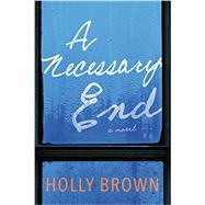 A Necessary End by Brown, Holly, 9780062356376