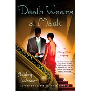Death Wears a Mask A Mystery by Weaver, Ashley, 9781250046376