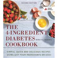 The 4-Ingredient Diabetes Cookbook Simple, Quick and Delicious Recipes Using Just Four Ingredients or Less! by Hughes, Nancy S., 9781580406376