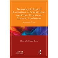 Neuropsychological Evaluation of Somatoform and Other Functional Somatic Conditions: Assessment Primer by BRAUER BOONE; KYLE, 9781848726376