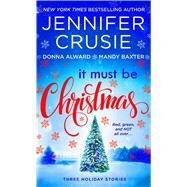 It Must Be Christmas Three Holiday Stories by Crusie, Jennifer; Baxter, Mandy; Alward, Donna, 9781250106377