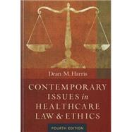 Contemporary Issues in Healthcare Law & Ethics by Harris, Dean M., 9781567936377