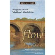 Flow: The Life and Times of Philadelphia's Schuylkill River by Kephart, Beth, 9781592136377