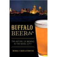 Buffalo Beer: The History of Brewing in the Nickel City by Rizzo, Michael F.; Cox, Ethan, 9781626196377