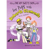 Ice Pops With Roberto Clemente by Anderson, J. L.; Wood, Katie, 9781641566377