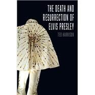 The Death and Resurrection of Elvis Presley by Harrison, Ted, 9781780236377