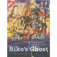 Biko's Ghost: The Iconography of Black Consciousness by Hill, Shannen L., 9780816676378
