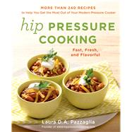 Hip Pressure Cooking Fast, Fresh, and Flavorful by Pazzaglia, Laura D.A., 9781250026378