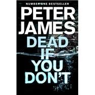 Dead If You Don't by James, Peter, 9781509816378