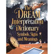 The Dream Interpretation Dictionary Symbols, Signs, and Meanings by DeBord, J.M., 9781578596379