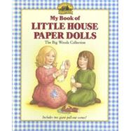 My Book of Little House Paper Dolls : The Big Woods Collection by WILDER/GRAEF, 9780694006380