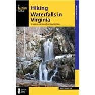 Hiking Waterfalls in Virginia A Guide to the State's Best Waterfall Hikes by Thompson, Andy, 9780762796380