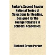 Parker's Second Reader National Series of Selections for Reading, Designed for the Younger Classes in Schools, Academies, & C by Parker, Richard Green, 9781153676380