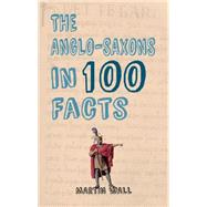 The Anglo-saxons in 100 Facts by Wall, Martin, 9781445656380