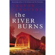 The River Burns by Ferguson, Trevor, 9781476726380