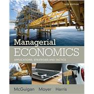 Managerial Economics Applications, Strategies and Tactics by McGuigan, James R.; Moyer, R. Charles; Harris, Frederick H.deB., 9781305506381