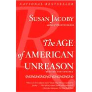 The Age of American Unreason by JACOBY, SUSAN, 9781400096381