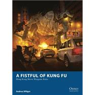 A Fistful of Kung Fu Hong Kong Movie Wargame Rules by Sfiligoi, Andrea; Esnard-Lascombe, Fabien; McGibney, Jesse, 9781782006381