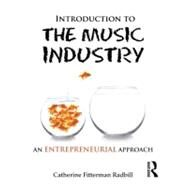 Introduction to the Music Industry: An Entrepreneurial Approach by Fitterman Radbill; Catherine, 9780415896382
