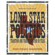 Lone Star Politics : Tradition and Transformation in Texas by Collier, Ken; Galatas, Steven; Harrelson-Stephens, Julie, 9781604266382
