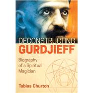 Deconstructing Gurdjieff by Churton, Tobias, 9781620556382