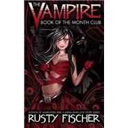 The Vampire Book of the Month Club by Fischer, Rusty, 9781942546382