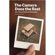 The Camera Does the Rest by Buse, Peter, 9780226176383