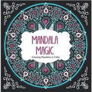 Mandala Magic: Amazing Mandalas to Color by Ars Edition, 9781438006383