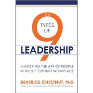 The 9 Types of Leadership by Chestnut, Beatrice, Ph.D., 9781682616383