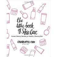 The Little Book of Skin Care by Cho, Charlotte, 9780062416384
