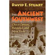 The Ancient Southwest: Chaco Canyon, Bandelier, and Mesa Verde by Stuart, David E., 9780826346384