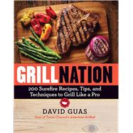 Grill Nation: 200 Surefire Recipes, Tips, and Techniques to Grill Like a Pro by Guas, David, 9780848746384