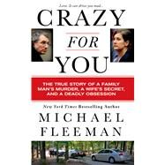 Crazy for You A Passionate Affair, a Lying Widow, and a Cold-Blooded Murder by Fleeman, Michael, 9781250036384