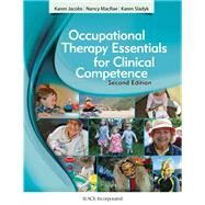 Occupational Therapy Essentials for Clinical Competence by Jacobs, Karen; MacRae, Nancy; Sladyk, Karen, 9781617116384