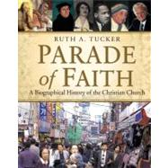 Parade of Faith : A Biographical History of the Christian Church by Ruth A. Tucker, 9780310206385